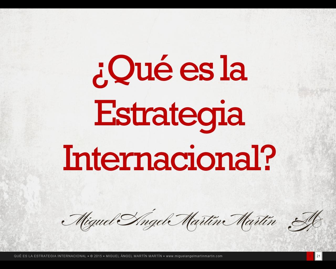 Que es la Estrategia Internacional - Miguel Angel Martin Martin - Consultor Senior Experto en Comercio Exterior
